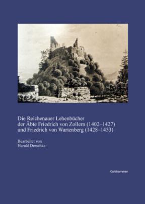 Die Reichenauer Lehenbücher der Äbte Friedrich von Zollern (1402-1427) und Friedrich von Wartenberg (1428-1453)