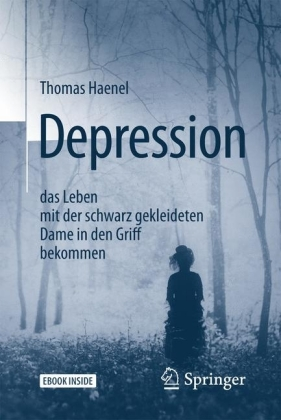 Depression - das Leben mit der schwarz gekleideten Dame in