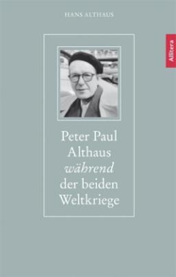 Peter Paul Althaus während der beiden Weltkriege
