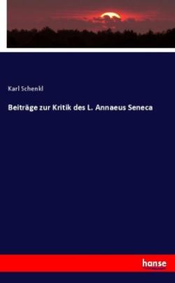 Beiträge zur Kritik des L. Annaeus Seneca
