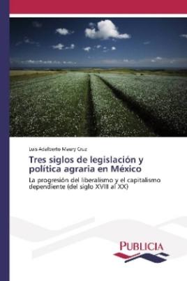 Tres siglos de legislación y política agraria en México