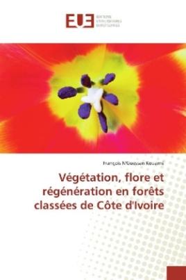 Végétation, flore et régénération en forêts classées de Côte d'Ivoire