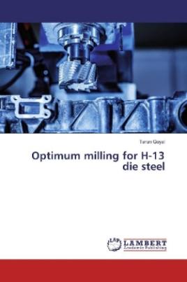 Optimum milling for H-13 die steel