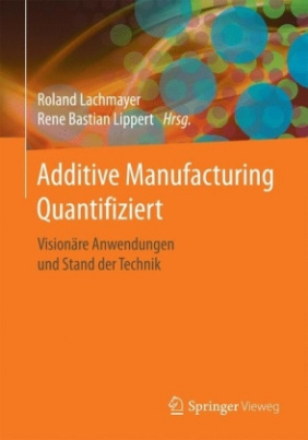 Additive Manufacturing Quantifiziert