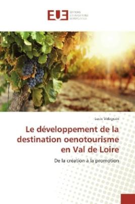 Le développement de la destination oenotourisme en Val de Loire