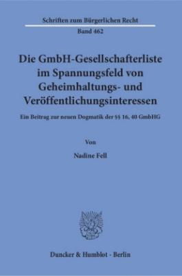 Die GmbH-Gesellschafterliste im Spannungsfeld von Geheimhaltungs- und Veröffentlichungsinteressen