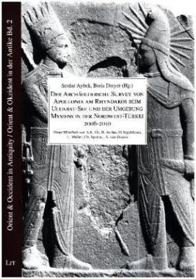 Der Archäologische Survey von Apollonia am Rhyndakos beim Uluabat-See und der Umgebung Mysiens, in der Nordwest-Türkei 2006-2010