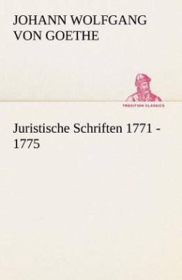 Juristische Schriften 1771 - 1775
