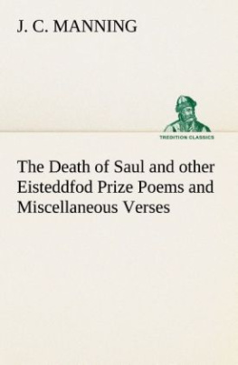 The Death of Saul and other Eisteddfod Prize Poems and Miscellaneous Verses