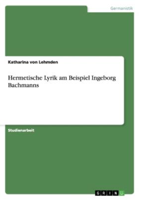 Hermetische Lyrik am Beispiel Ingeborg Bachmanns