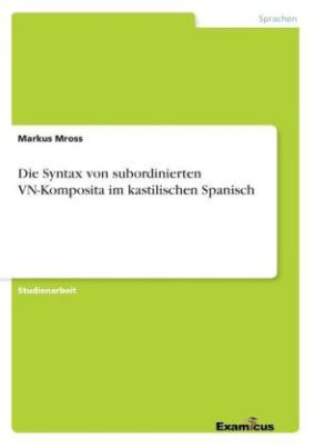 Die Syntax von subordinierten VN-Komposita im kastilischen Spanisch