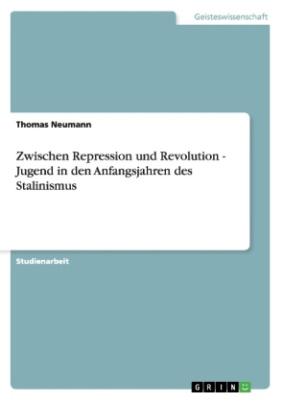 Zwischen Repression und Revolution - Jugend in den Anfangsjahren des Stalinismus