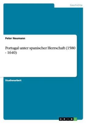 Portugal unter spanischer Herrschaft (1580 - 1640)