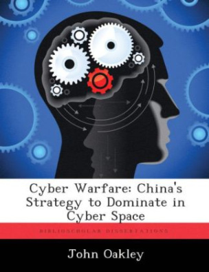 Cyber Warfare : China's Strategy to Dominate in Cyber Space