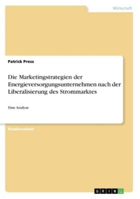Die Marketingstrategien der Energieversorgungsunternehmen nach der Liberalisierung des Strommarktes