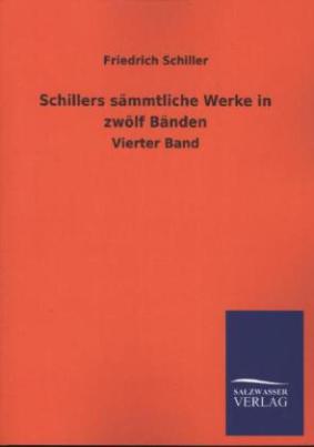 Schillers sämmtliche Werke. Bd.4