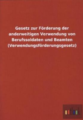 Gesetz zur Förderung der anderweitigen Verwendung von Berufssoldaten und Beamten (Verwendungsförderungsgesetz)