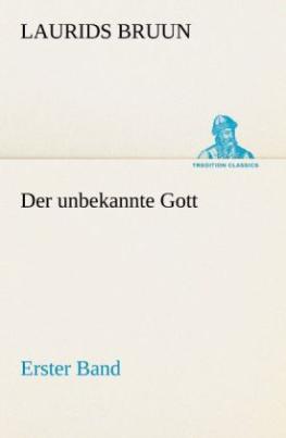 Der unbekannte Gott - Erster Band