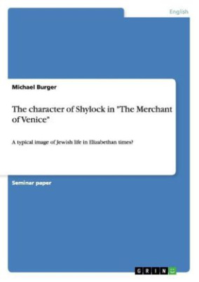 "The character of Shylock in ""The Merchant of Venice"""