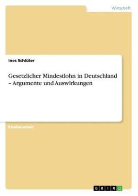 Gesetzlicher Mindestlohn in Deutschland Argumente und Auswirkungen