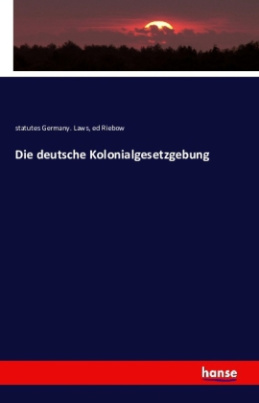 Die deutsche Kolonialgesetzgebung