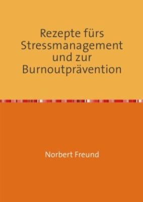Rezepte fürs Stressmanagement und zur Burnoutprävention