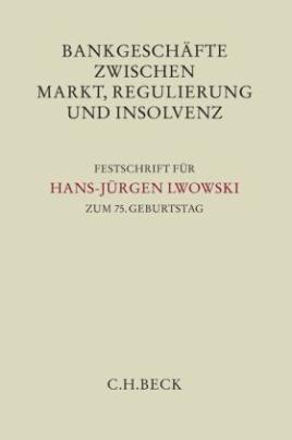 Bankgeschäfte zwischen Markt, Regulierung und Insolvenz