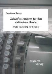 Zukunftsstrategien für den stationären Handel: Trade Marketing für Retailer