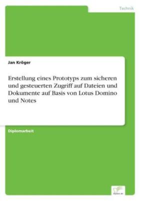 Erstellung eines Prototyps zum sicheren und gesteuerten Zugriff auf Dateien und Dokumente auf Basis von Lotus Domino und Notes