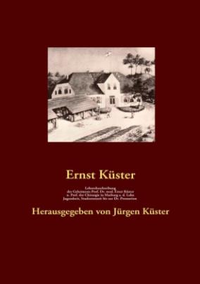 Lebensbeschreibung des Geheimrats Prof. Dr. med Ernst Küster, o. Prof. der Chirurgie in Marburg a. d. Lahn