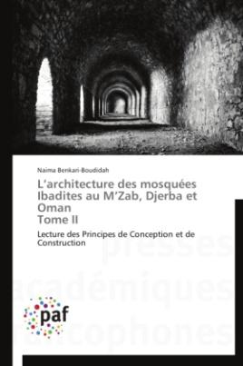 L architecture des mosquées Ibadites au M Zab, Djerba et Oman Tome II