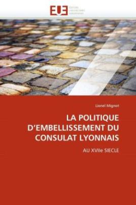 LA POLITIQUE D'EMBELLISSEMENT DU CONSULAT LYONNAIS