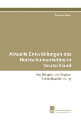 Aktuelle Entwicklungen des Hochschulmarketing in Deutschland