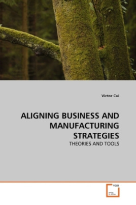 ALIGNING BUSINESS AND MANUFACTURING STRATEGIES
