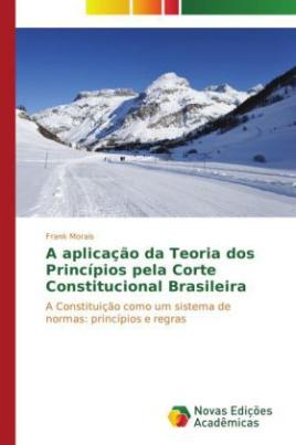 A aplicação da Teoria dos Princípios pela Corte Constitucional Brasileira