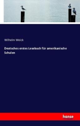 Deutsches erstes Lesebuch für amerikanische Schulen