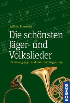 Die schönsten Jäger- und Volkslieder für Gesang, Jagd- und Naturhornbegleitung