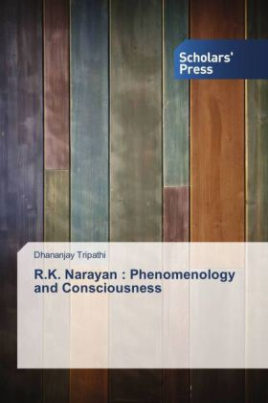R.K. Narayan : Phenomenology and Consciousness