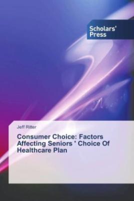 Consumer Choice: Factors Affecting Seniors ' Choice Of Healthcare Plan