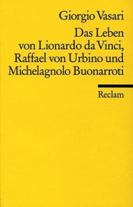 Das Leben von Lionardo da Vinci, Raffael von Urbino und Michelagnolo Buonarroti