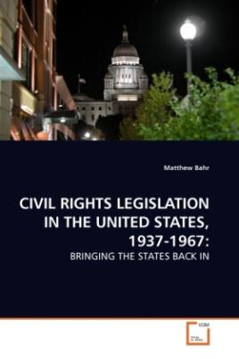 CIVIL RIGHTS LEGISLATION IN THE UNITED STATES, 1937-1967: