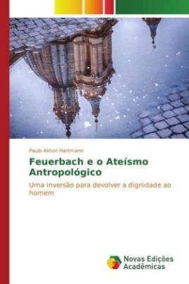 Feuerbach e o Ateísmo Antropológico