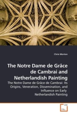 The Notre Dame de Grâce de Cambrai and Netherlandish Painting