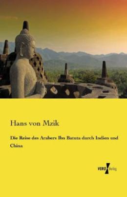 Die Reise des Arabers Ibn Batuta durch Indien und China