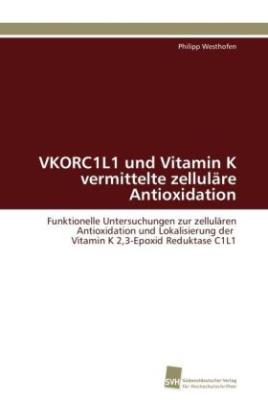 VKORC1L1 und Vitamin K vermittelte zelluläre Antioxidation