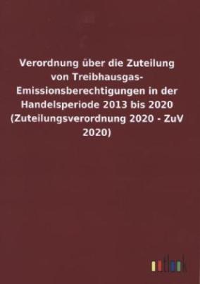 Verordnung über die Zuteilung von Treibhausgas-Emissionsberechtigungen in der Handelsperiode 2013 bis 2020 (Zuteilungsverordnung 2020 - ZuV 2020)