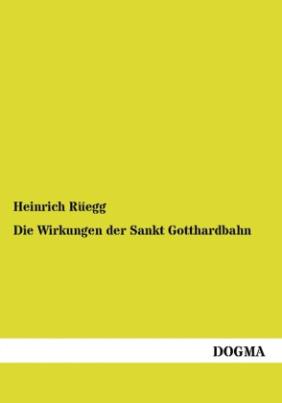 Die Wirkungen der Sankt Gotthardbahn
