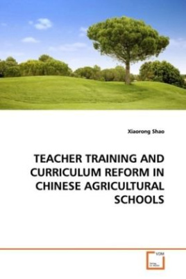 TEACHER TRAINING AND CURRICULUM REFORM IN CHINESE AGRICULTURAL SCHOOLS