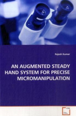 AN AUGMENTED STEADY HAND SYSTEM FOR PRECISE MICROMANIPULATION