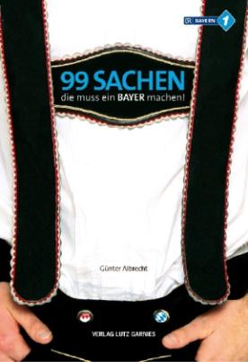 99 Sachen, die muss ein Bayer machen!. Bd.1
